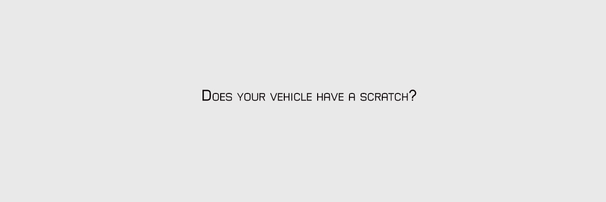Does your vehicle have a scratch?